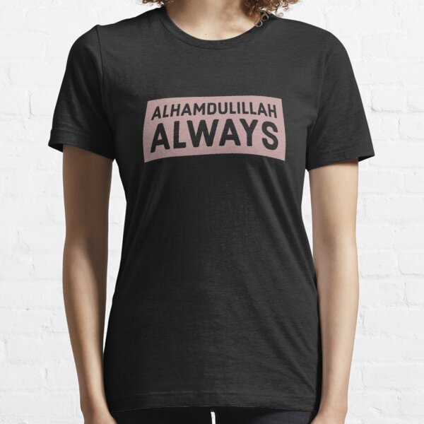 Alhamdulillah Always Essential T-Shirt