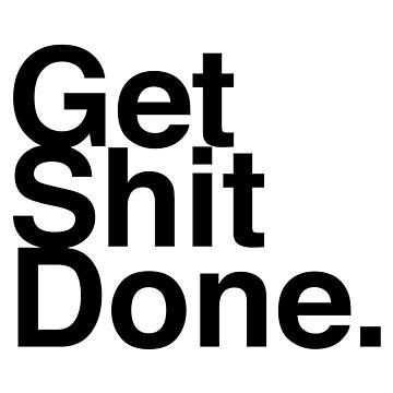 Get Shit Done. by albertfolguera