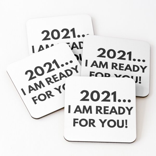 2021... I am Ready for you! Coasters (Set of 4)