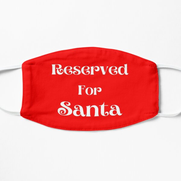 Reserved For Santa   Christmas Gift Ideas  Flat Mask