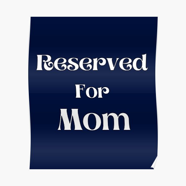 Reserved For Mom | Gift Ideas For Mom Poster