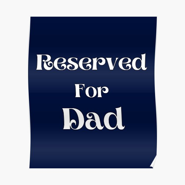 Reserved For Dad | Gift Ideas For Dad Poster