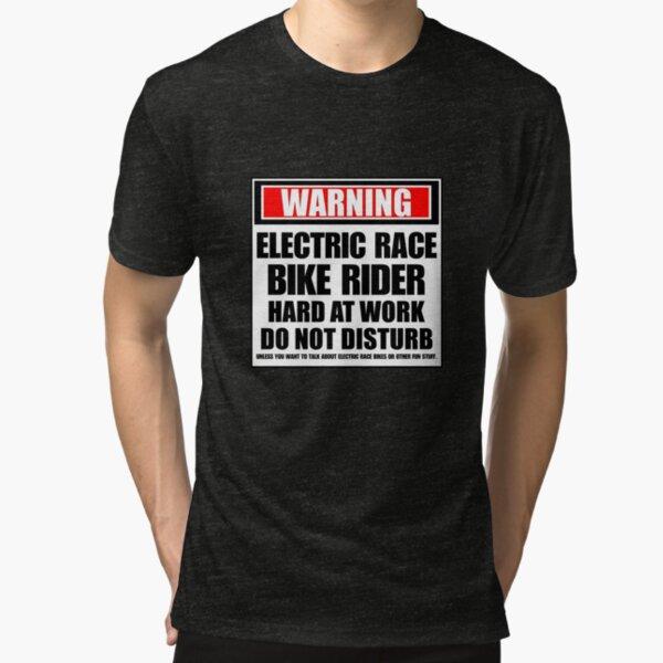 Warning Electric Race Bike Rider Hard At Work Do Not Disturb Tri-blend T-Shirt