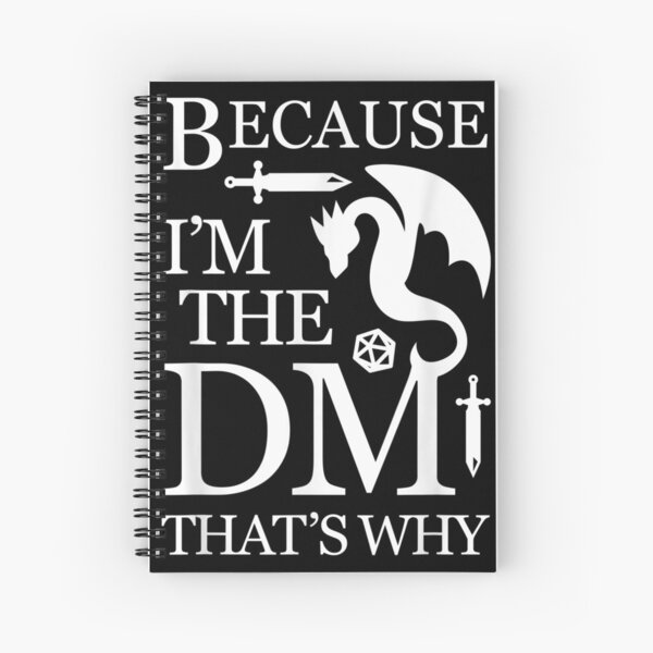 Because I'm The DM That's Why Funny RPG Gaming Gift Spiral Notebook