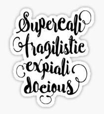 SUPERCALIFRAGILISTICEXPIALIDOCIOUS! Sticker
