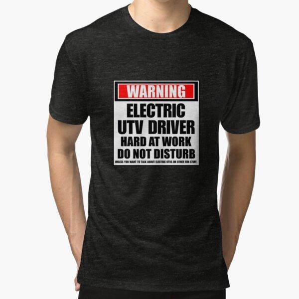 Warning Electric UTV Driver Hard At Work Do Not Disturb Tri-blend T-Shirt