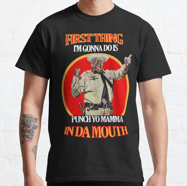 Soon As I Get Home First Thing I'm Gonna Do Is Punch Yo Mamma In Da Mouth Classic T-Shirt