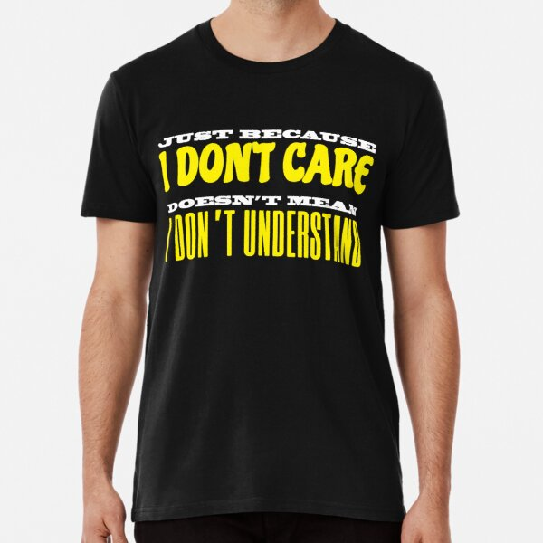 Just because I don't care Premium T-Shirt