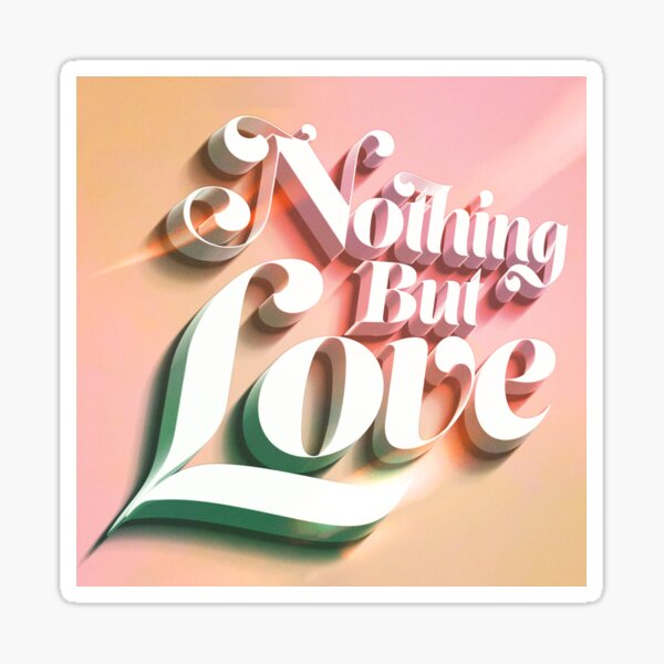 Nothing But Love-Text Art Sticker
