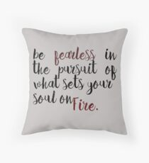 Be fearless in the pursuit of what sets your soul on fire. Throw Pillow