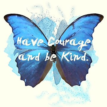 Have Courage and Be Kind by ShoeboxMemories