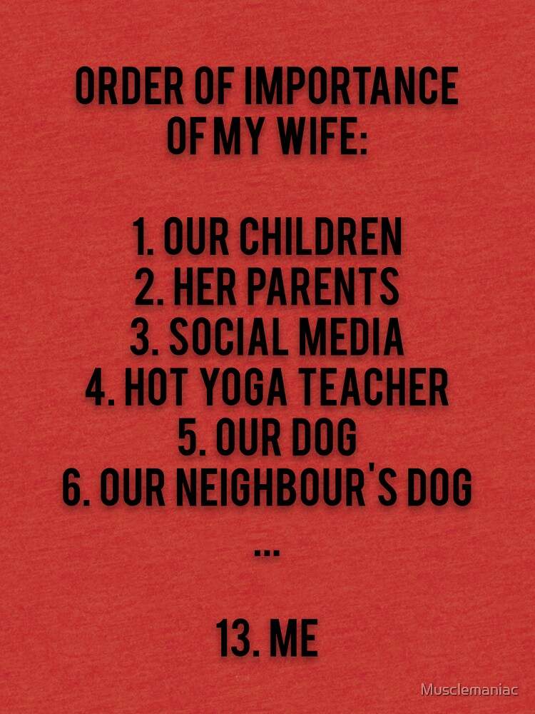 ORDER OF IMPORTANCE MY WIFE 1 OUR CHILDREN 2 HER PARENTS