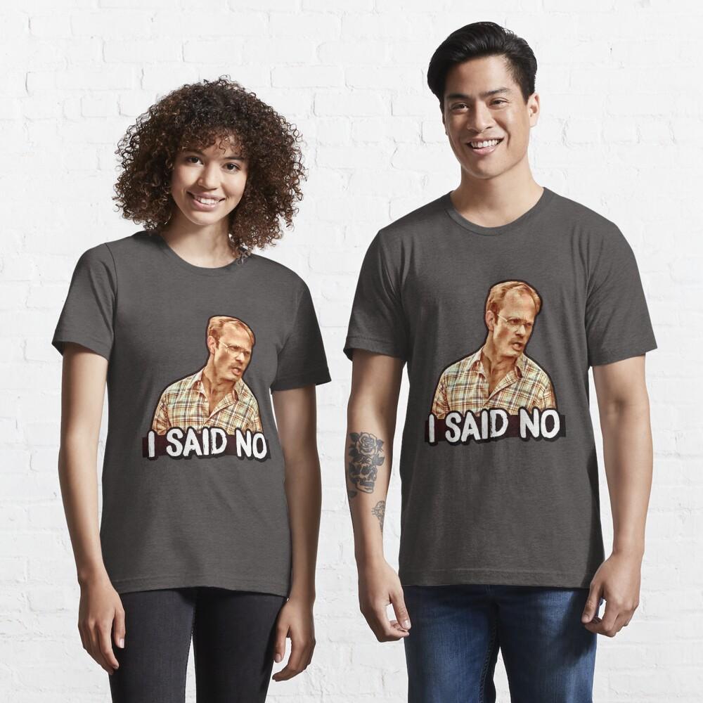 I SAID NO - Henry, Wet Hot American Summer  Essential T-Shirt
