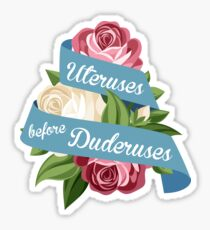 Uteruses Before Duderuses Sticker
