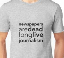 Newspapers Are Dead Unisex T-Shirt