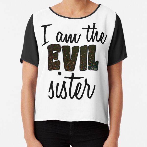 I am the EVIL sister. Chiffon Top