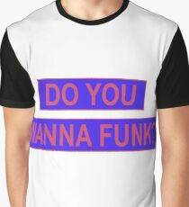 Do You Wanna Funk? Graphic T-Shirt
