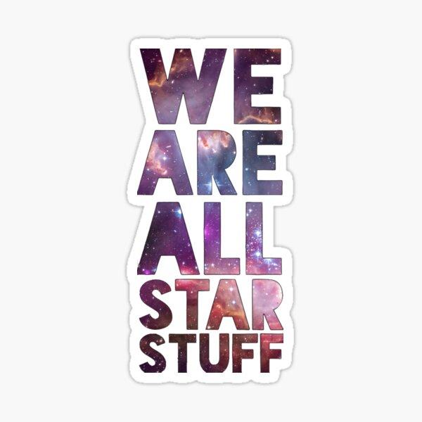 We Are All Starstuff Sticker