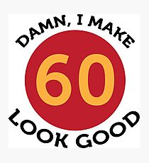 Damn! Look at me, I am 60 years old! Photographic Print