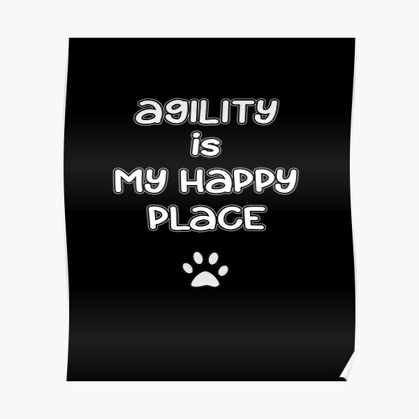 Dog Agility - Agility is my happy place Poster