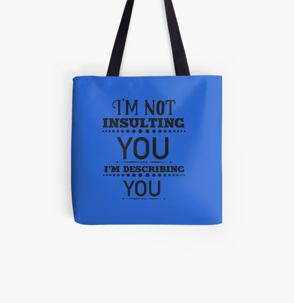 I'm Not Insulting You I'm Describing You Funny Sarcastic All Over Print Tote Bag