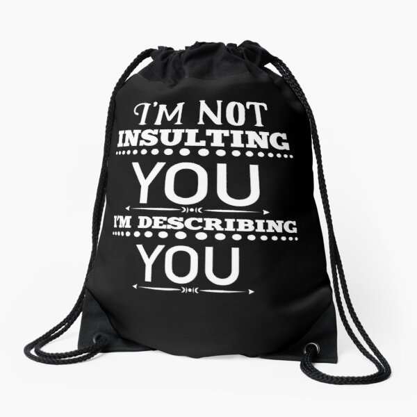 I'm Not Insulting You I'm Describing You Funny Sarcastic Drawstring Bag