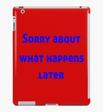 Sorry About What Happens Later iPad Case/Skin