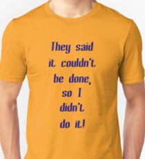 They Said It Couldn't Be Done ... Unisex T-Shirt
