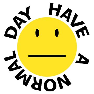 Have a Normal Day by damnation-inc