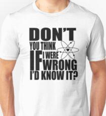 Denkst du nicht, wenn ich falsch wäre, würde ich es wissen? Unisex T-Shirt