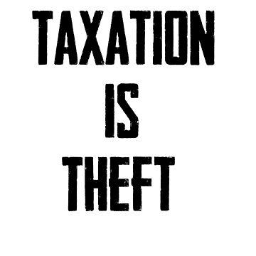 Taxation is Theft by Sundancerox