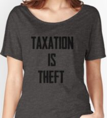 Taxation is Theft Women's Relaxed Fit T-Shirt