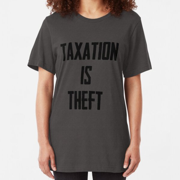 Taxation is Theft Slim Fit T-Shirt