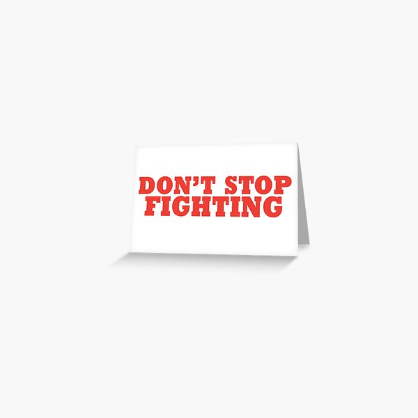 Don't stop fighting Greeting Card
