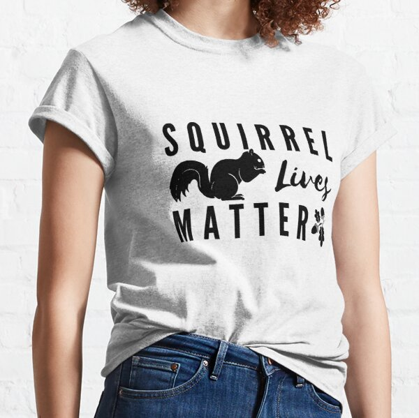 Squirrel Lives Matter Cute And Funny Saying Squirrels Gift Idea For Squirrel Lover & Owner men or women Classic T-Shirt
