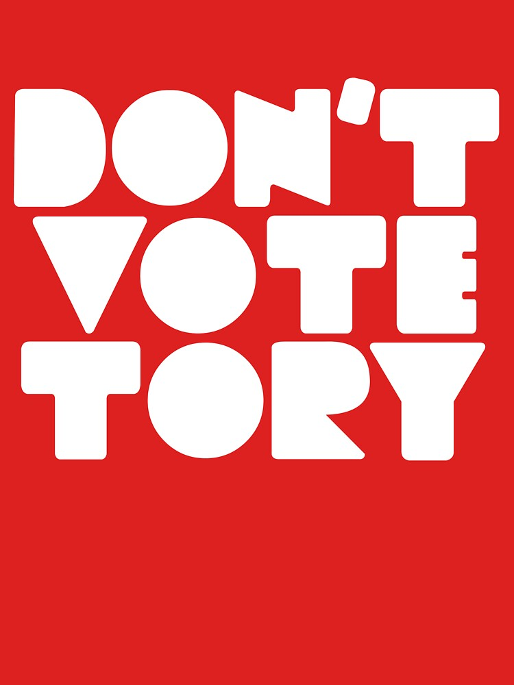 DON'T VOTE TORY (white) by KatieCoxall