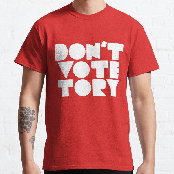 DON'T VOTE TORY (white) Classic T-Shirt
