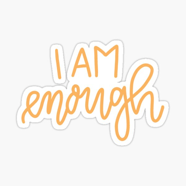 I am Enough Brene Brown Quote I am Enough | Brene Brown Quotes - quotes on leadership,uplifting daily motivation quotes,motivational quotes for success in life  Sticker