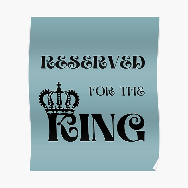 Reserved For the King | King Crown | Gift Ideas for Men Poster