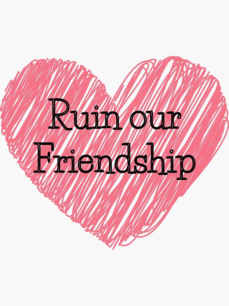 Ruin our friendship tiktok trend by ds-4