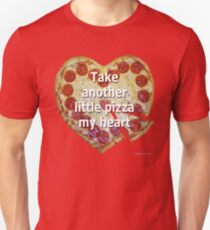 Take Another Little Pizza of My Heart Unisex T-Shirt