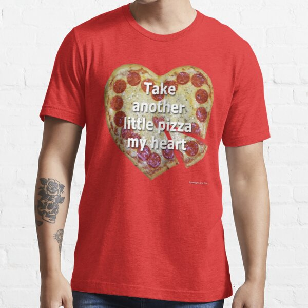 Take Another Little Pizza of My Heart Essential T-Shirt