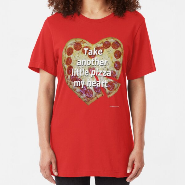 Take Another Little Pizza of My Heart Slim Fit T-Shirt