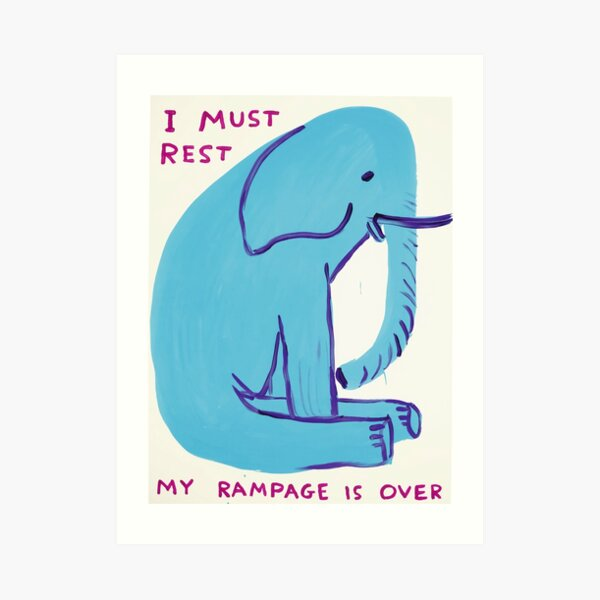 I Must Rest My Rampage Is Over Art Print