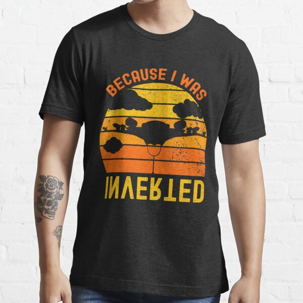 because i was inverted Essential T-Shirt