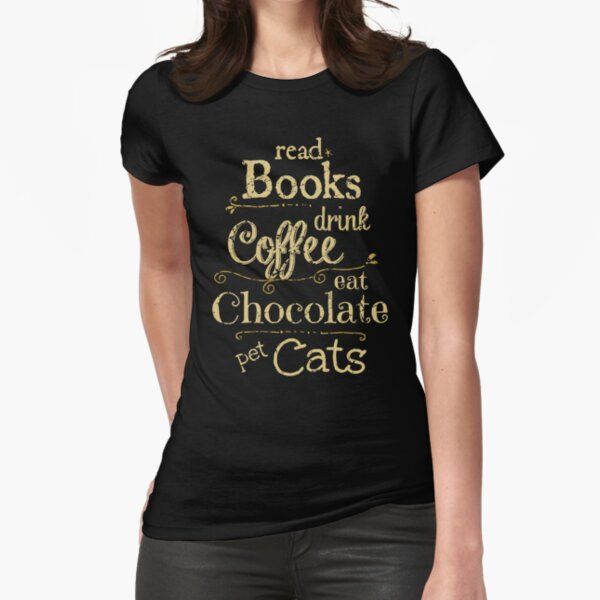 read books, drink coffee, eat chocolate, pet cats Fitted T-Shirt