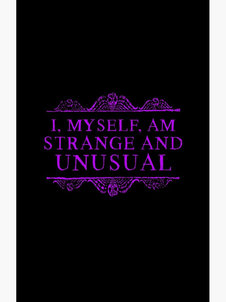 I, myself, am strange and unusual. by ninthstreet