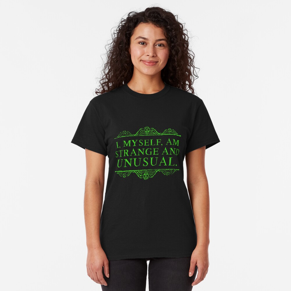 I, myself, am strange and unusual. Classic T-Shirt