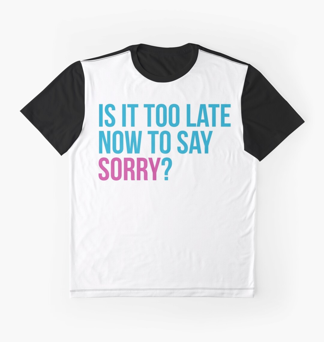 Shirt design now - Is It Too Late Now