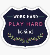 work hard play hard be kind navy Sticker